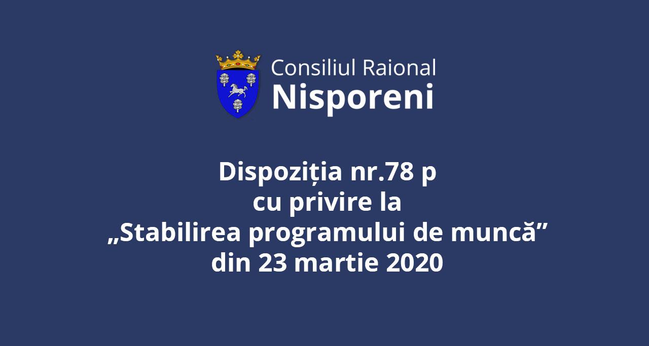 """Dispoziția nr.78 p """"Cu privire la stabilirea programului de muncă"""" din 23 martie 2020."""