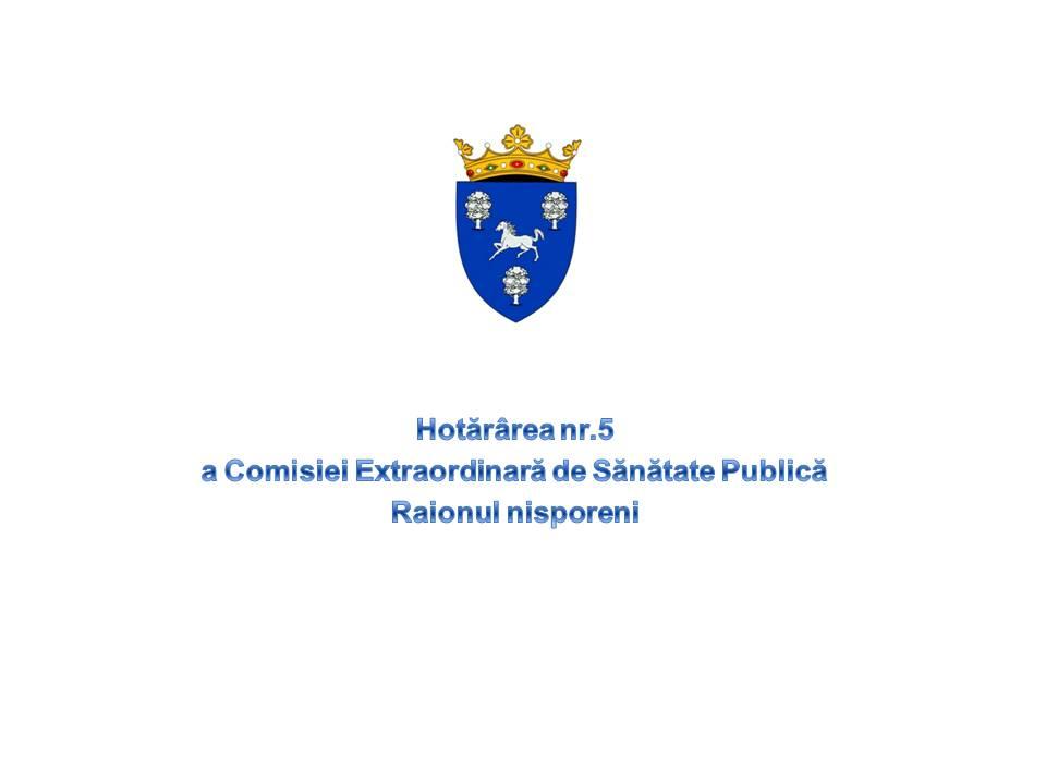 Hotărârea nr.5 a Comisiei Raionale Extraordinară de Sănătate Publică.